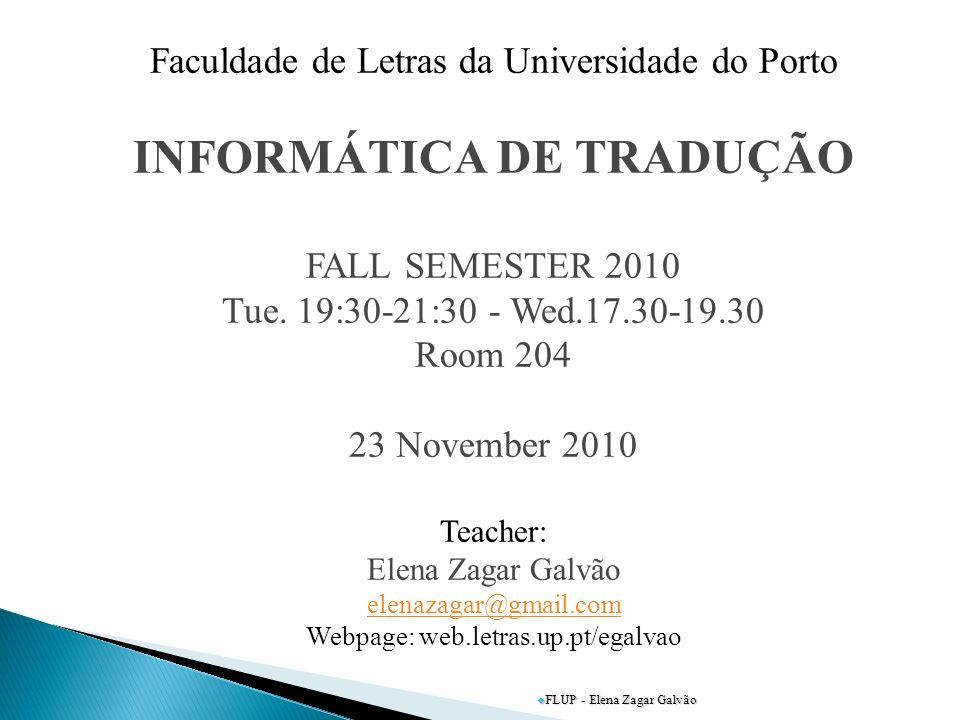 FLUP - Elena Zagar Galvão Faculdade de Letras da Universidade do Porto INFORMÁTICA DE TRADUÇÃO FALL SEMESTER 2010 Tue. 19:30-21:30 - Wed.17.30-19.30 R