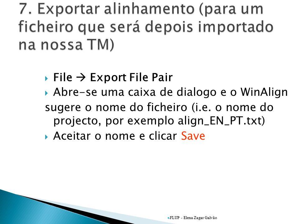 File Export File Pair Abre-se uma caixa de dialogo e o WinAlign sugere o nome do ficheiro (i.e. o nome do projecto, por exemplo align_EN_PT.txt) Aceit