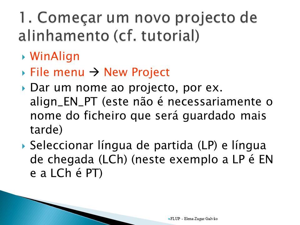 WinAlign File menu New Project Dar um nome ao projecto, por ex. align_EN_PT (este não é necessariamente o nome do ficheiro que será guardado mais tard