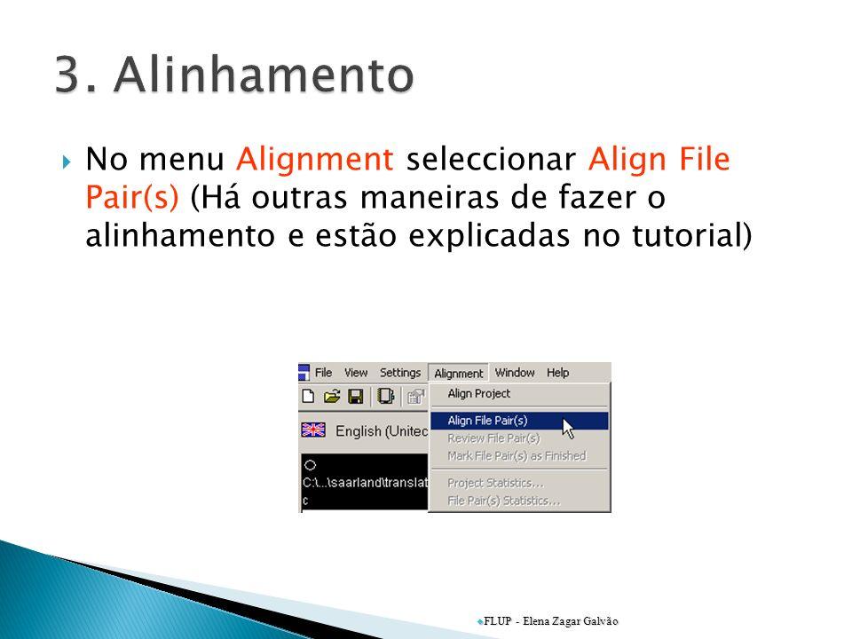 No menu Alignment seleccionar Align File Pair(s) (Há outras maneiras de fazer o alinhamento e estão explicadas no tutorial) FLUP - Elena Zagar Galvão