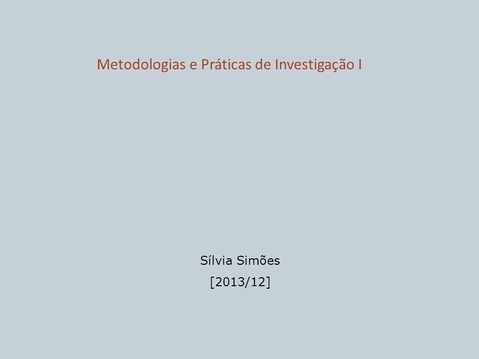 Metodologias e Práticas de Investigação I Sílvia Simões [2013/12]
