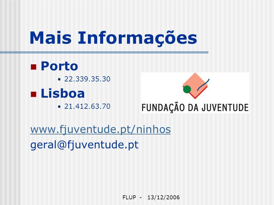 FLUP - 13/12/2006 Mais Informações Porto 22.339.35.30 Lisboa 21.412.63.70 www.fjuventude.pt/ninhos geral@fjuventude.pt