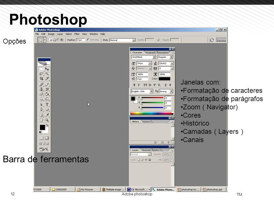 12 TM Adobe photoshop Photoshop Barra de ferramentas Janelas com: Formatação de caracteres Formatação de parágrafos Zoom ( Navigator) Cores Histórico
