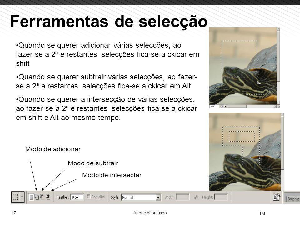 17 TM Adobe photoshop Ferramentas de selecção Quando se querer adicionar várias selecções, ao fazer-se a 2ª e restantes selecções fica-se a ckicar em
