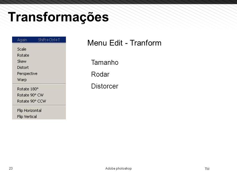 23 TM Adobe photoshop Transformações Menu Edit - Tranform Tamanho Rodar Distorcer