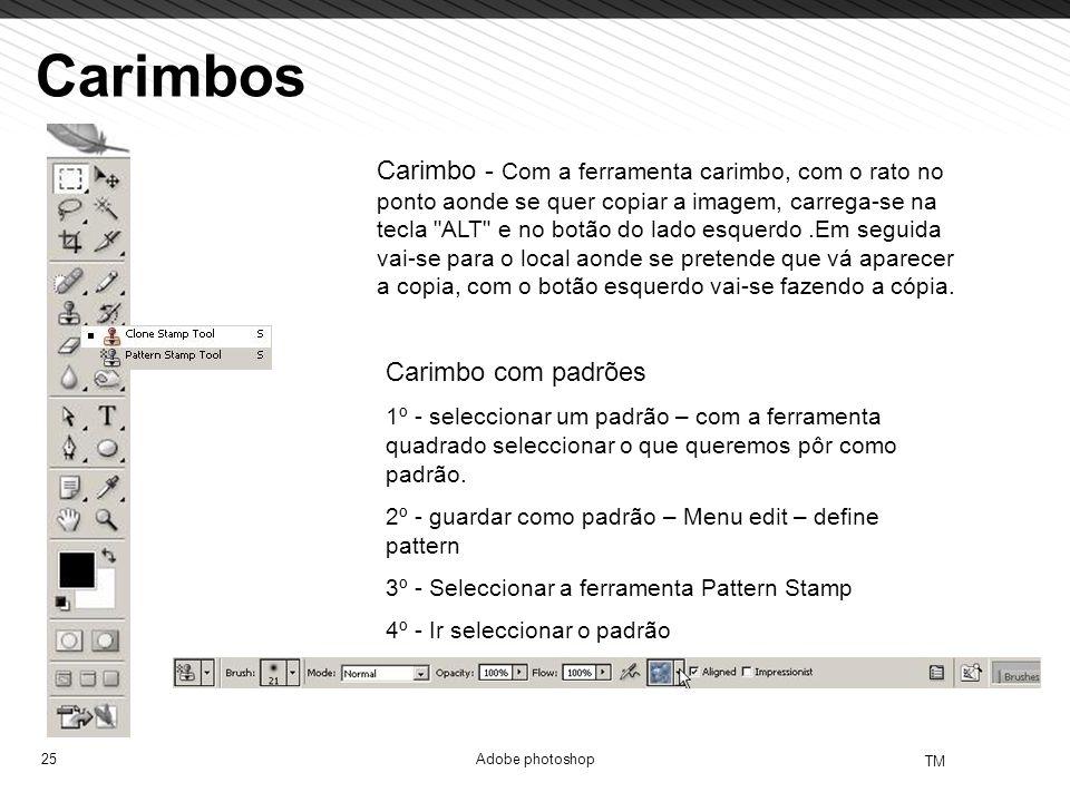 25 TM Adobe photoshop Carimbos Carimbo - Com a ferramenta carimbo, com o rato no ponto aonde se quer copiar a imagem, carrega-se na tecla