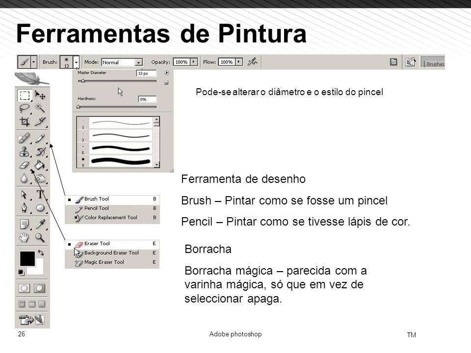 26 TM Adobe photoshop Ferramentas de Pintura Ferramenta de desenho Brush – Pintar como se fosse um pincel Pencil – Pintar como se tivesse lápis de cor