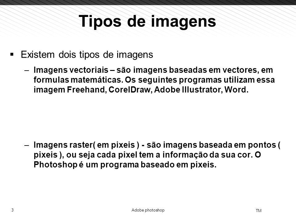 3 TM Adobe photoshop Tipos de imagens Existem dois tipos de imagens –Imagens vectoriais – são imagens baseadas em vectores, em formulas matemáticas. O