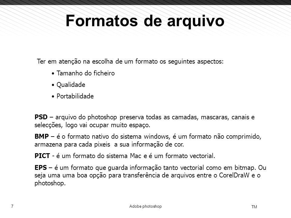 7 TM Adobe photoshop Formatos de arquivo PSD – arquivo do photoshop preserva todas as camadas, mascaras, canais e selecções, logo vai ocupar muito esp