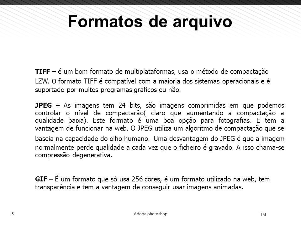 8 TM Adobe photoshop Formatos de arquivo TIFF – é um bom formato de multiplataformas, usa o método de compactação LZW. o formato TIFF é compatível com