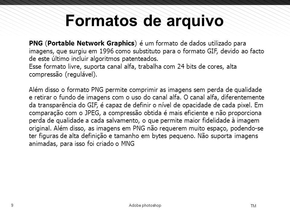 9 TM Adobe photoshop Formatos de arquivo PNG (Portable Network Graphics) é um formato de dados utilizado para imagens, que surgiu em 1996 como substit