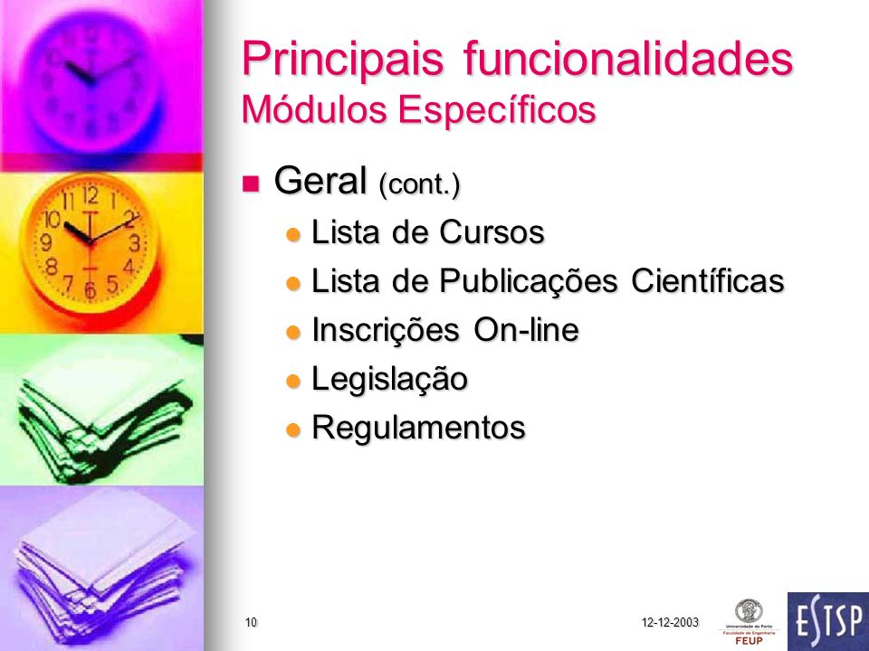 12-12-200310 Principais funcionalidades Módulos Específicos Geral (cont.) Geral (cont.) Lista de Cursos Lista de Cursos Lista de Publicações Científic