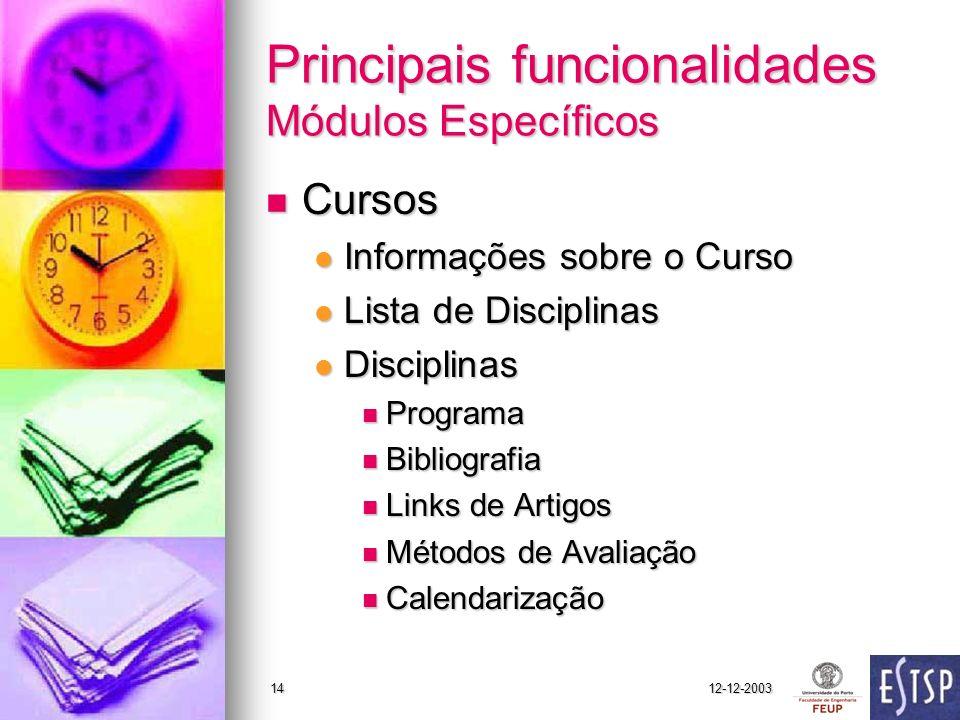 12-12-200314 Principais funcionalidades Módulos Específicos Cursos Cursos Informações sobre o Curso Informações sobre o Curso Lista de Disciplinas Lis
