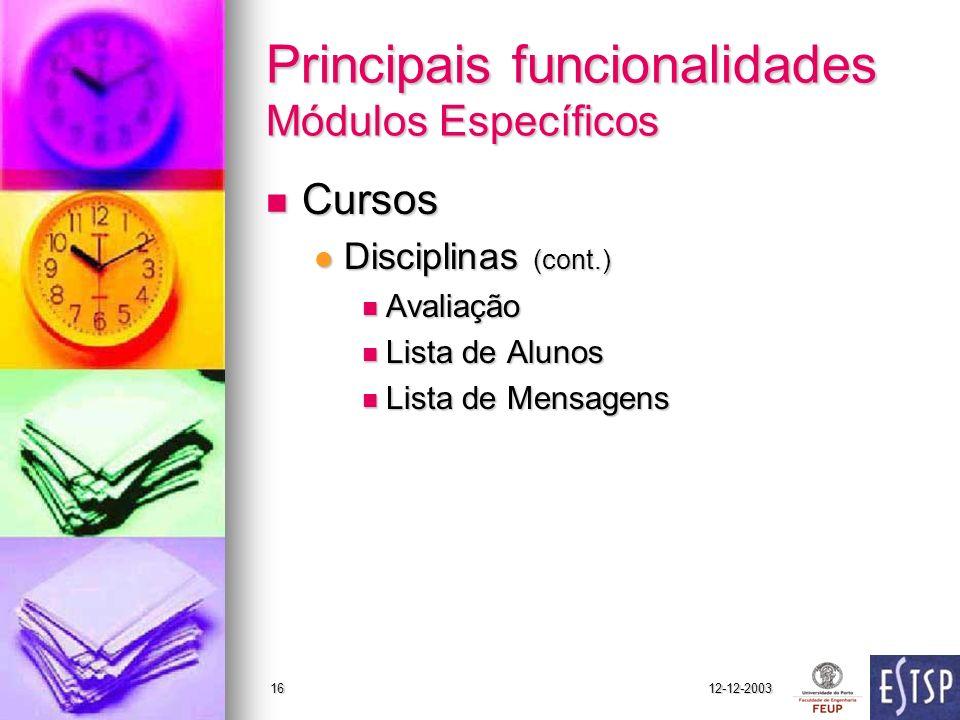 12-12-200316 Principais funcionalidades Módulos Específicos Cursos Cursos Disciplinas (cont.) Disciplinas (cont.) Avaliação Avaliação Lista de Alunos