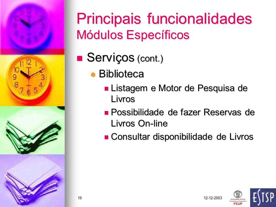 12-12-200319 Principais funcionalidades Módulos Específicos Serviços (cont.) Serviços (cont.) Biblioteca Biblioteca Listagem e Motor de Pesquisa de Li