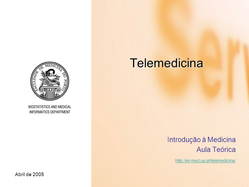 Abril de 2005 Telemedicina Introdução à Medicina Aula Teórica http://im.med.up.pt/telemedicina/