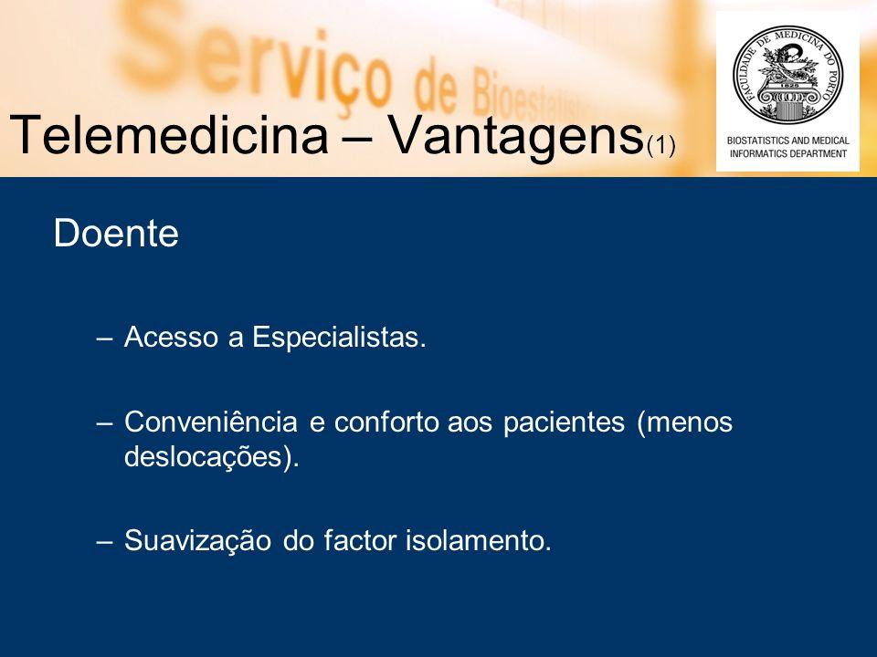 Telemedicina – Vantagens (1) Doente –Acesso a Especialistas.