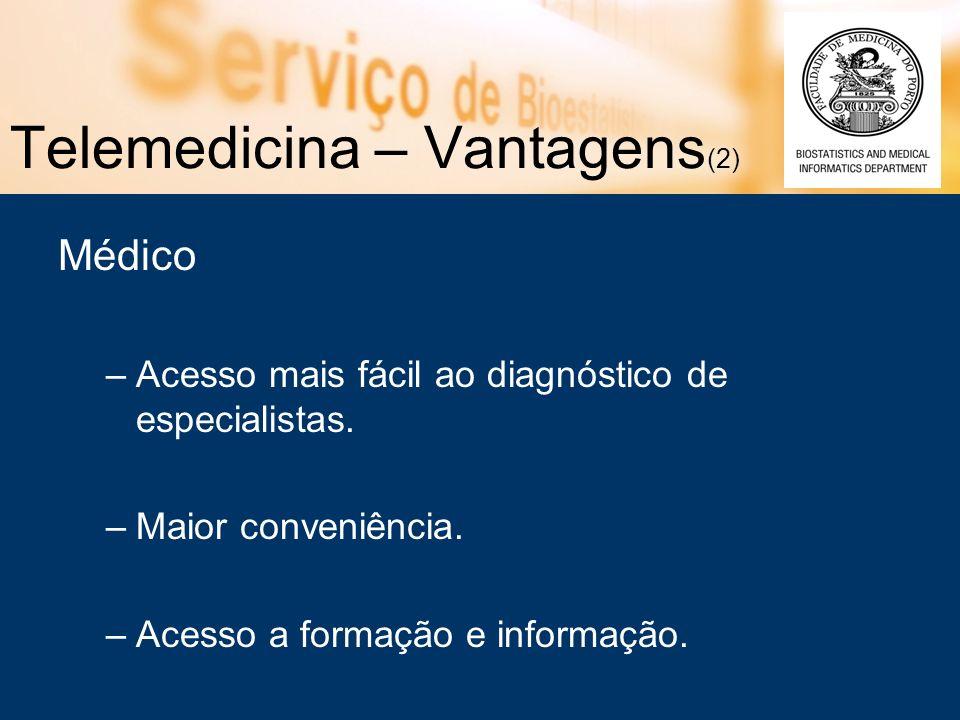 Telemedicina – Vantagens (2) Médico –Acesso mais fácil ao diagnóstico de especialistas.