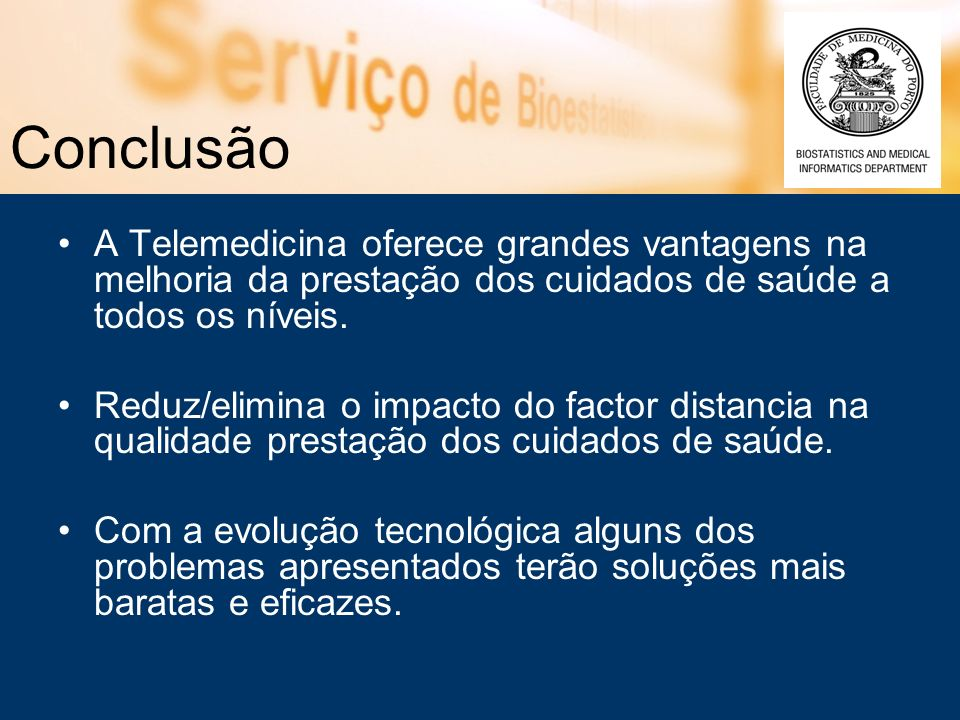 Conclusão A Telemedicina oferece grandes vantagens na melhoria da prestação dos cuidados de saúde a todos os níveis.