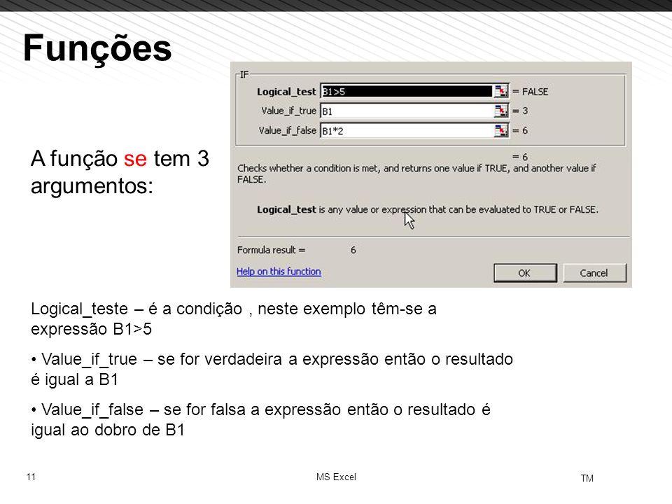 11 TM MS Excel Funções Logical_teste – é a condição, neste exemplo têm-se a expressão B1>5 Value_if_true – se for verdadeira a expressão então o resul