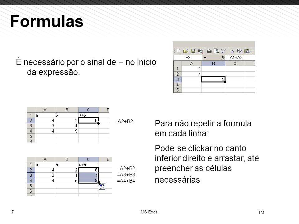 7 TM MS Excel Formulas É necessário por o sinal de = no inicio da expressão. Para não repetir a formula em cada linha: Pode-se clickar no canto inferi