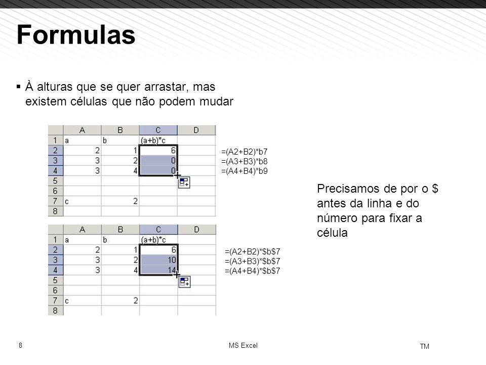 8 TM MS Excel Formulas À alturas que se quer arrastar, mas existem células que não podem mudar =(A2+B2)*b7 =(A3+B3)*b8 =(A4+B4)*b9 =(A2+B2)*$b$7 =(A3+