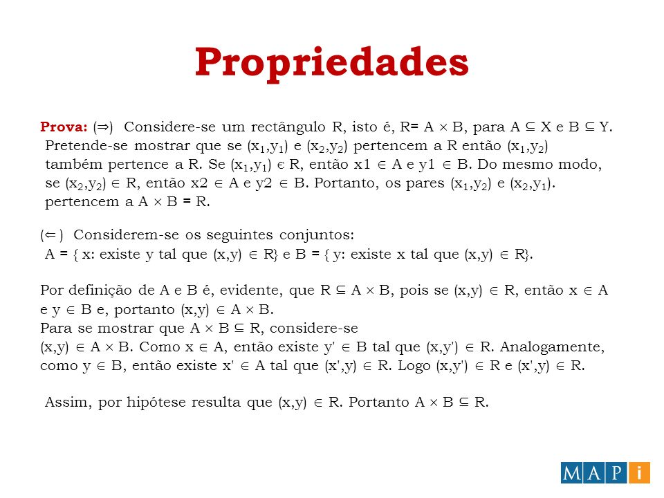 Propriedades Prova: ( ) Considere-se um rectângulo R, isto é, R= A B, para A X e B Y.