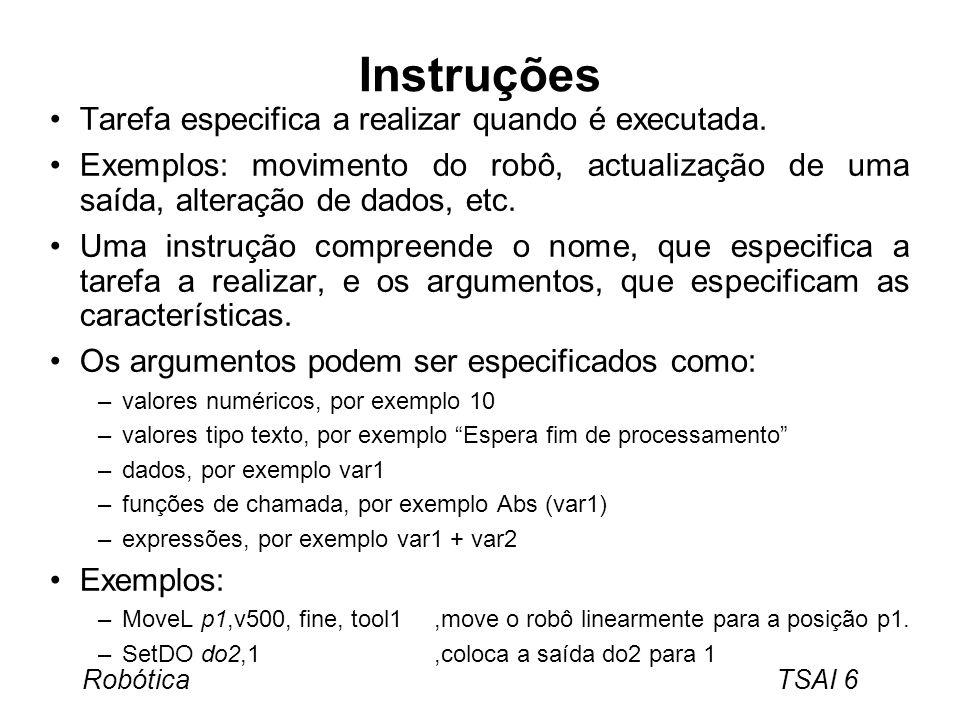 Robótica TSAI 7 Uma expressão é utilizada como argumento de uma instrução e pode ter um número arbitrário de componentes.