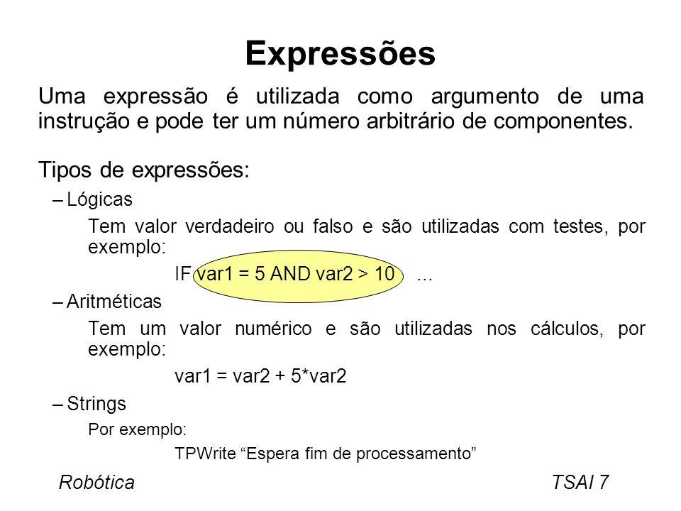 Robótica TSAI 8 Instruções de Espera Espera de uma entrada WaitDI di1,1 Espera de um tempo desejado WaitTime 0,5 entrada Tempo de espera valor