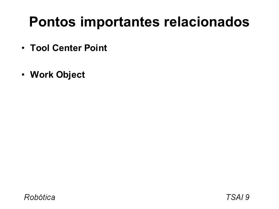 Robótica TSAI 9 Pontos importantes relacionados Tool Center Point Work Object