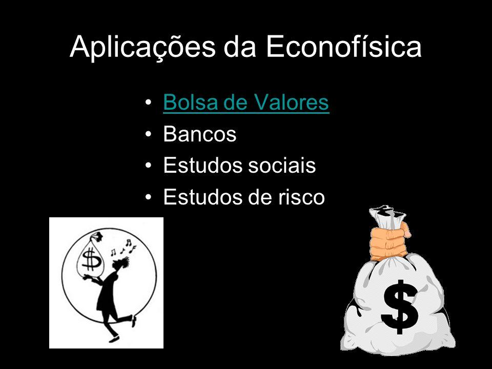 Aplicações da Econofísica Bolsa de Valores Bancos Estudos sociais Estudos de risco