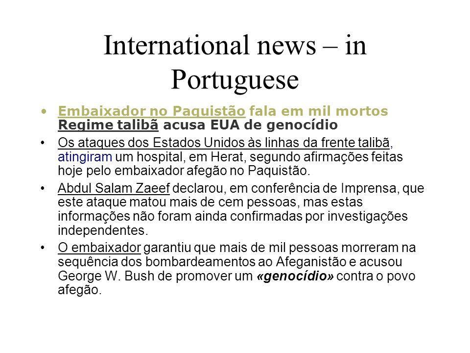 International news – in Portuguese Embaixador no Paquistão fala em mil mortos Regime talibã acusa EUA de genocídio Os ataques dos Estados Unidos às linhas da frente talibã, atingiram um hospital, em Herat, segundo afirmações feitas hoje pelo embaixador afegão no Paquistão.
