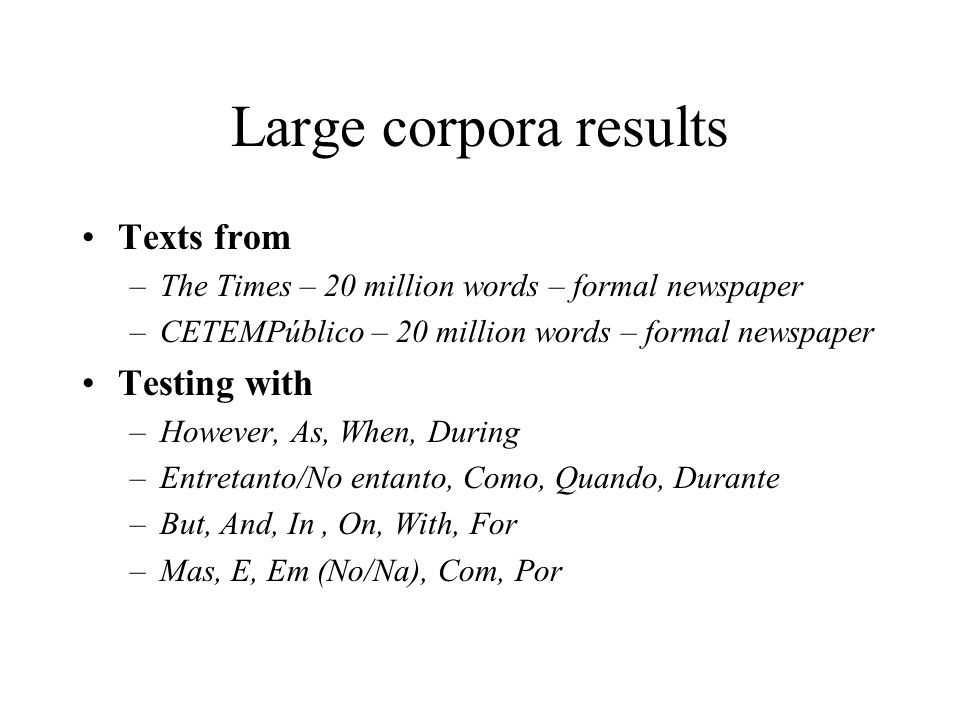Large corpora results Texts from –The Times – 20 million words – formal newspaper –CETEMPúblico – 20 million words – formal newspaper Testing with –Ho