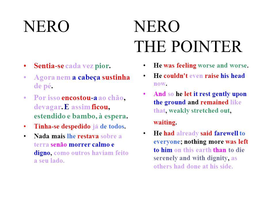 NERO NERO THE POINTER Sentia-se cada vez pior. Agora nem a cabeça sustinha de pé.