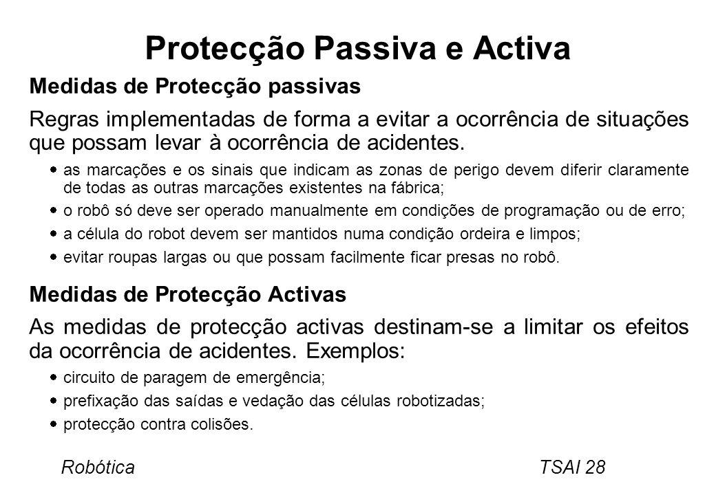 Robótica TSAI 28 Protecção Passiva e Activa Medidas de Protecção passivas Regras implementadas de forma a evitar a ocorrência de situações que possam