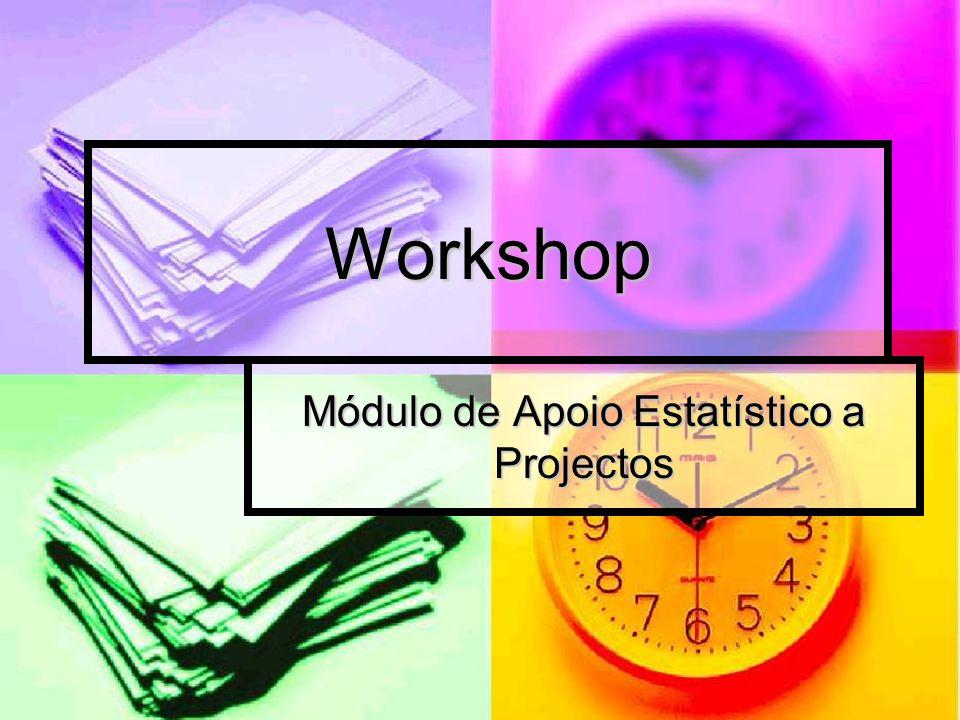 Workshop Módulo de Apoio Estatístico a Projectos