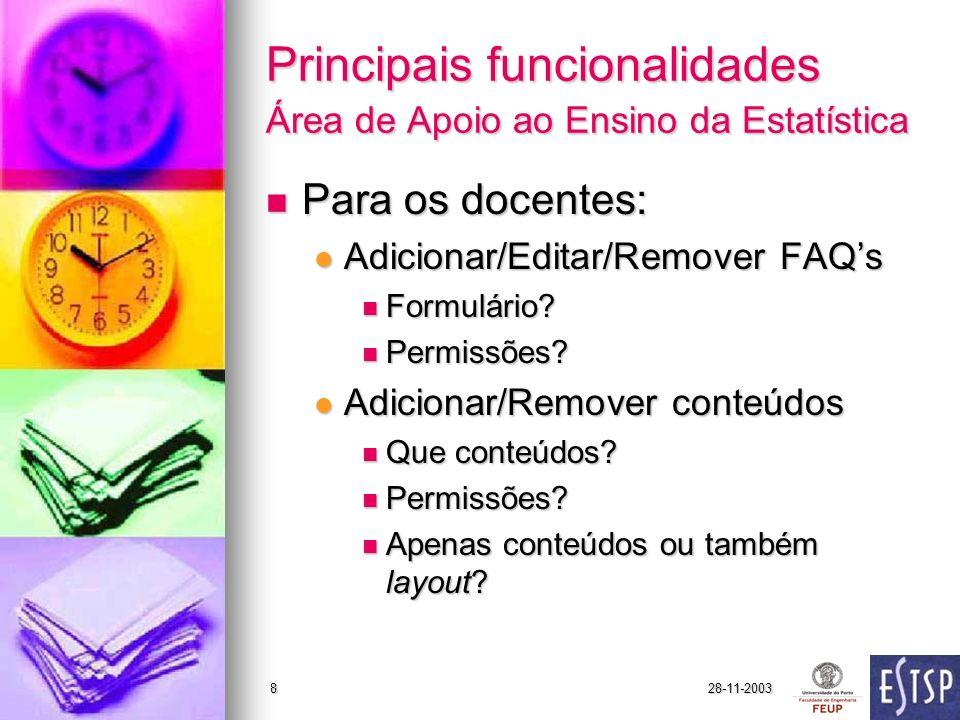 28-11-20038 Principais funcionalidades Área de Apoio ao Ensino da Estatística Para os docentes: Para os docentes: Adicionar/Editar/Remover FAQs Adicionar/Editar/Remover FAQs Formulário.