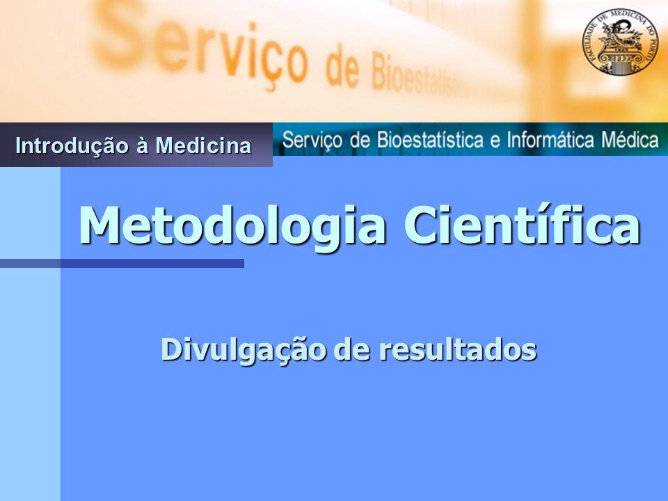 Divulgação de resultados Metodologia Científica Introdução à Medicina