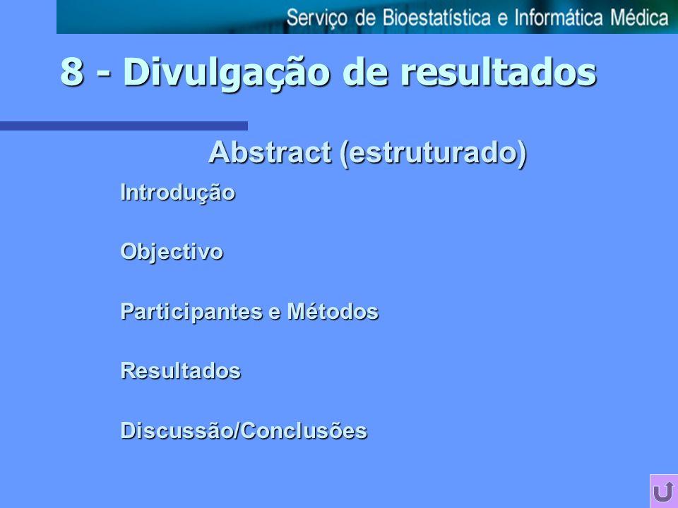 Abstract (estruturado) IntroduçãoObjectivo Participantes e Métodos ResultadosDiscussão/Conclusões 8 - Divulgação de resultados