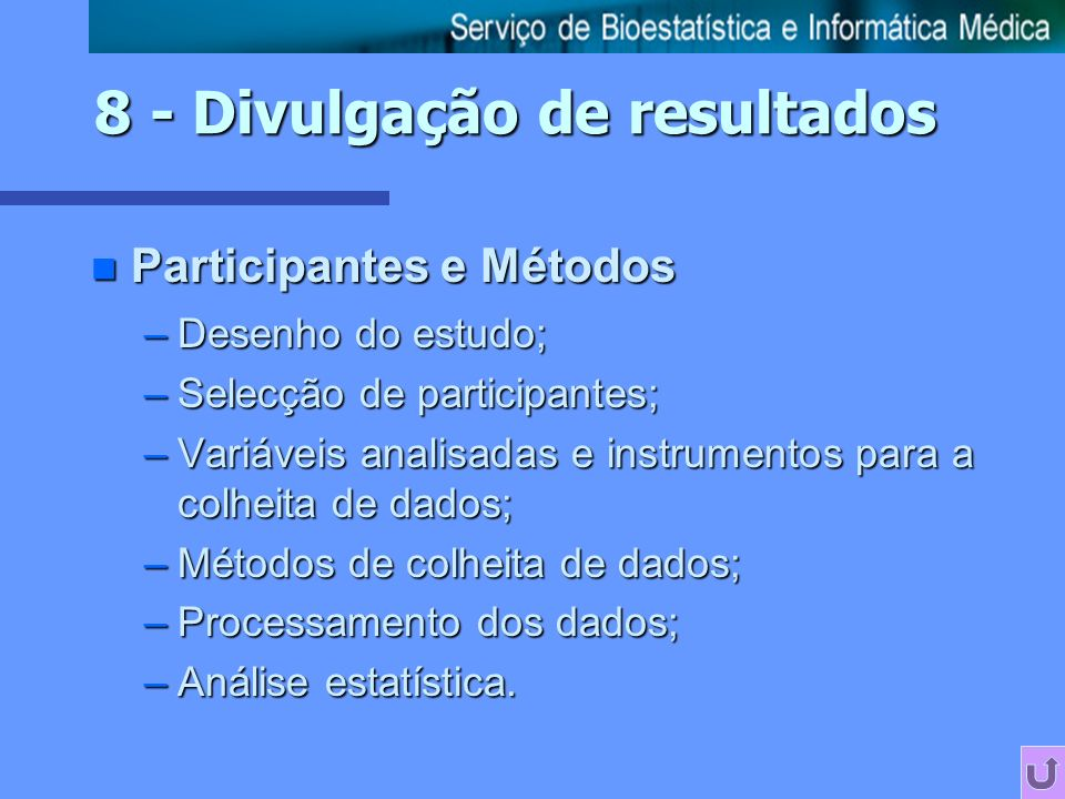 n Participantes e Métodos –Desenho do estudo; –Selecção de participantes; –Variáveis analisadas e instrumentos para a colheita de dados; –Métodos de colheita de dados; –Processamento dos dados; –Análise estatística.