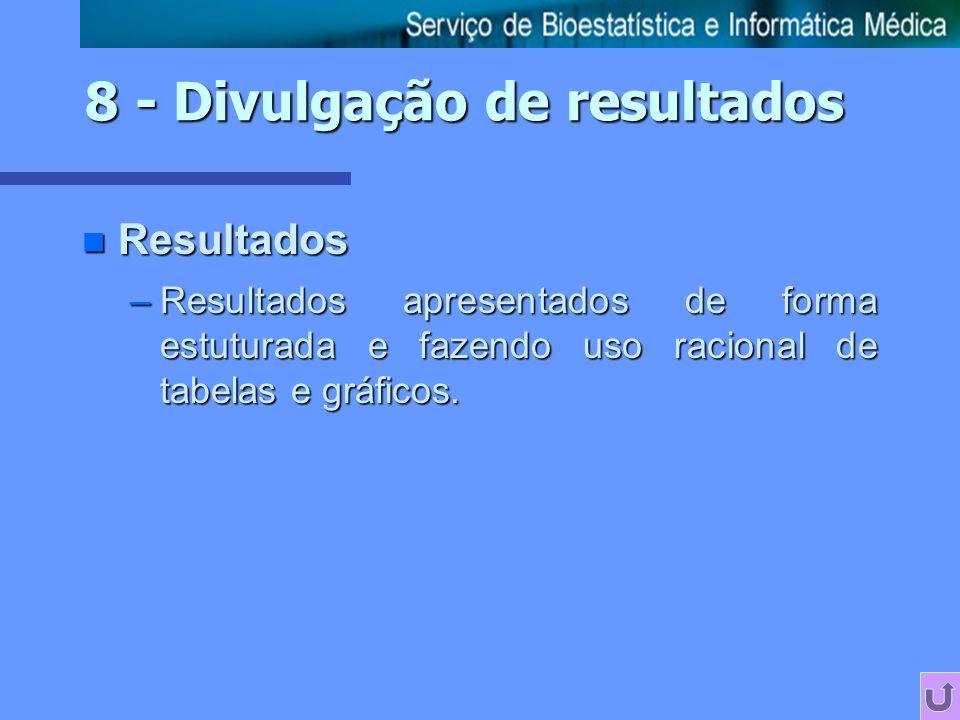 n Resultados –Resultados apresentados de forma estuturada e fazendo uso racional de tabelas e gráficos.