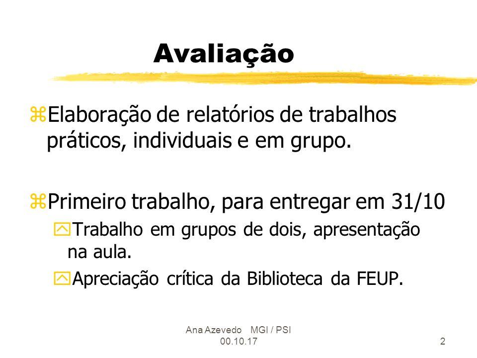 Ana Azevedo MGI / PSI 00.10.172 Avaliação zElaboração de relatórios de trabalhos práticos, individuais e em grupo.