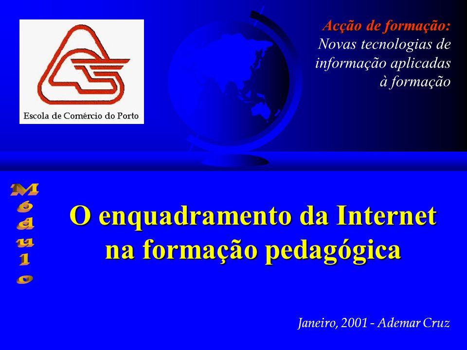 Janeiro, 2001 - Ademar Cruz Acção de formação: Acção de formação: Novas tecnologias de informação aplicadas à formação O enquadramento da Internet na formação pedagógica