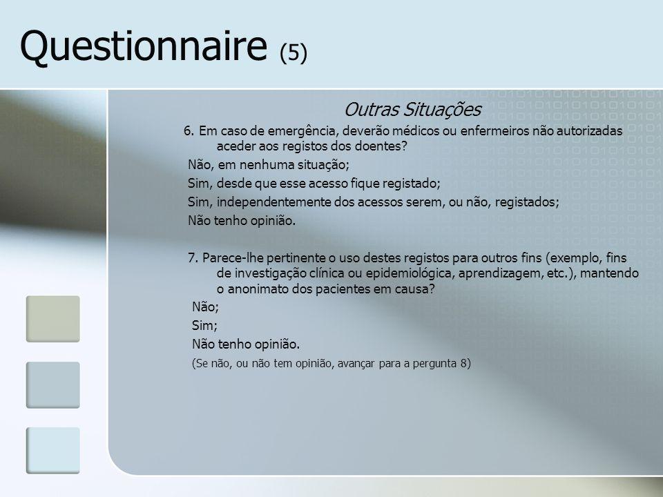 Questionnaire (5) Outras Situações 6. Em caso de emergência, deverão médicos ou enfermeiros não autorizadas aceder aos registos dos doentes? Não, em n