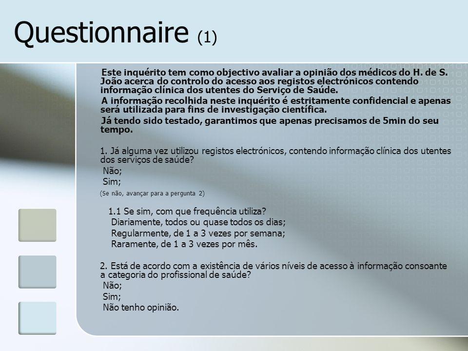 Questionnaire (1) Este inquérito tem como objectivo avaliar a opinião dos médicos do H. de S. João acerca do controlo do acesso aos registos electróni