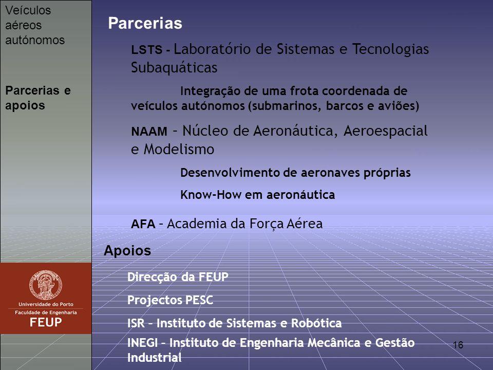 16 Parcerias e apoios Veículos aéreos autónomos Parcerias LSTS - Laboratório de Sistemas e Tecnologias Subaquáticas Integração de uma frota coordenada