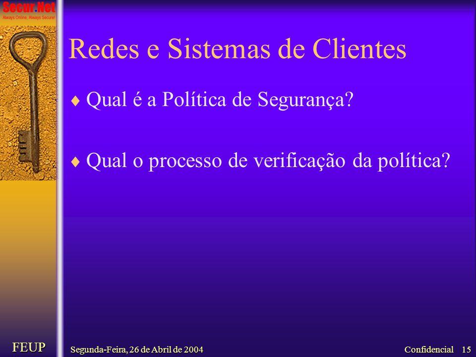 Segunda-Feira, 26 de Abril de 2004 FEUP Confidencial 15 Redes e Sistemas de Clientes Qual é a Política de Segurança? Qual o processo de verificação da