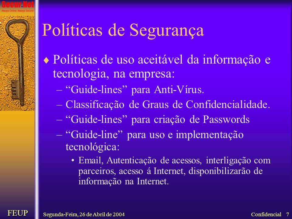 Segunda-Feira, 26 de Abril de 2004 FEUP Confidencial 7 Políticas de Segurança Políticas de uso aceitável da informação e tecnologia, na empresa: –Guid