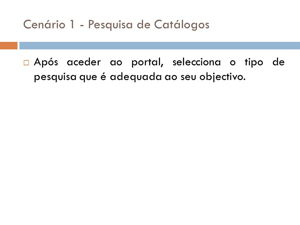 Após aceder ao portal, selecciona o tipo de pesquisa que é adequada ao seu objectivo. Cenário 1 - Pesquisa de Catálogos