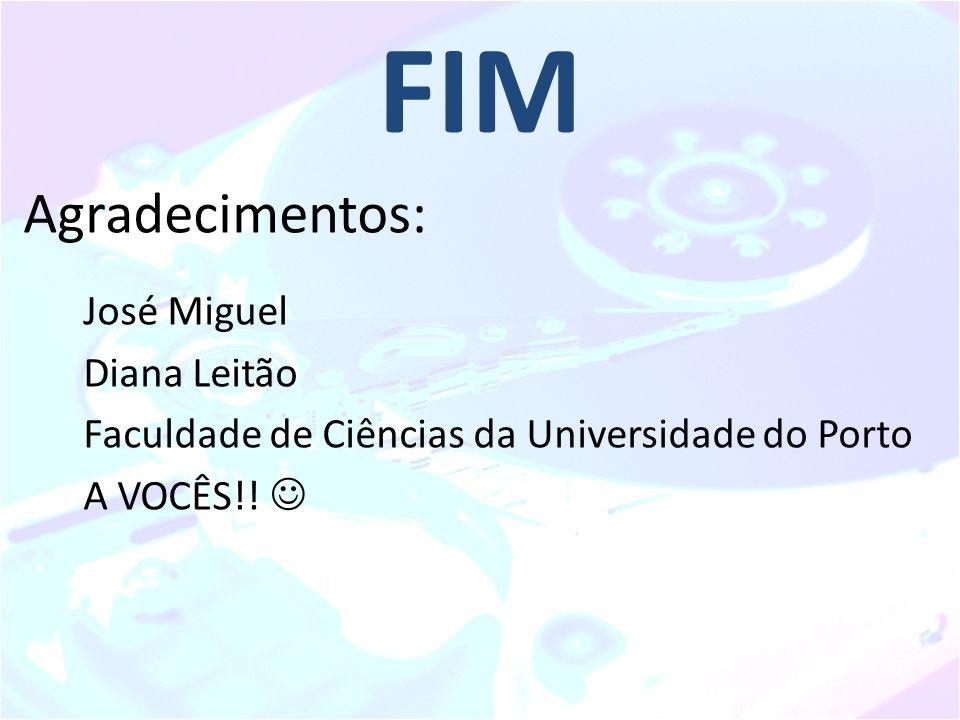 FIM Agradecimentos: José Miguel Diana Leitão Faculdade de Ciências da Universidade do Porto A VOCÊS!!